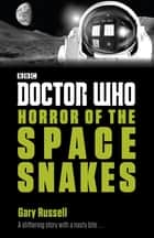 Doctor Who: Horror of the Space Snakes eBook by Gary Russell
