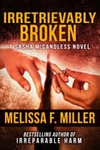 Irretrievably Broken ebook by Melissa F. Miller
