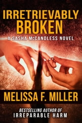 Irretrievably Broken - (Sasha McCandless No. 3) ebook by Melissa F. Miller