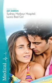 Sydney Harbour Hospital: Luca's Bad Girl ebook by Amy Andrews