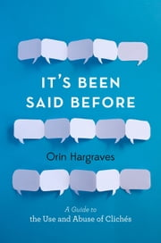 It's Been Said Before - A Guide to the Use and Abuse of Cliches ebook by Orin Hargraves
