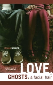 Love, Ghosts, & Facial Hair ebook by Steven Herrick