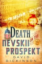 Death on the Nevskii Prospekt ebook by David Dickinson