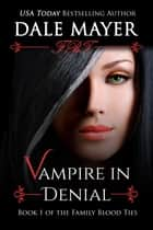 Vampire in Denial - Book 1 of Family Blood Ties Series ebook by Dale Mayer