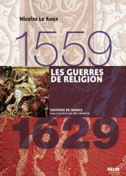 Les guerres de religion (1559-1629) ebook by Nicolas Le Roux, Editions Belin