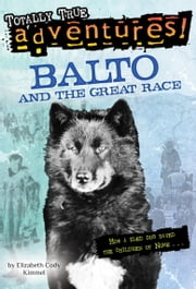 Balto and the Great Race (Totally True Adventures) - How a Sled Dog Saved the Children of Nome ebook by Elizabeth Cody Kimmel