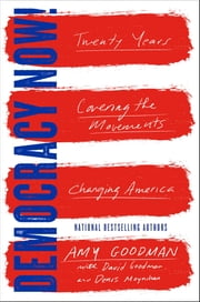 Democracy Now! - Twenty Years Covering the Movements Changing America ebook by Amy Goodman,David Goodman,Denis Moynihan