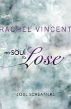 My Soul to Lose (A Soul Screamers Short Story) ebook by Rachel Vincent