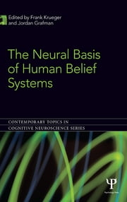 The Neural Basis of Human Belief Systems ebook by Frank Krueger,Jordan Grafman