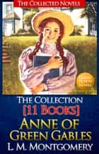 Anne of Green Gables Collection: [11 Books, Complete Text and With AudioBook Links] Anne of Green Gables, Anne of Avonlea, Anne of the Island, Anne's House of Dreams, Rainbow Valley, Rilla of Ingleside, Chronicles of Avonlea ebook by L. M. Montgomery