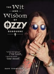 Wit & Wisdom of Ozzy Osbourne ebook by Dave Thompson
