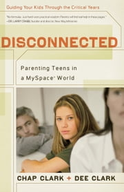 Disconnected - Parenting Teens in a MySpace World ebook by Chap Clark, Dee Clark