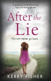 After the Lie - A gripping novel about love, loss and family secrets ebook by Kerry Fisher