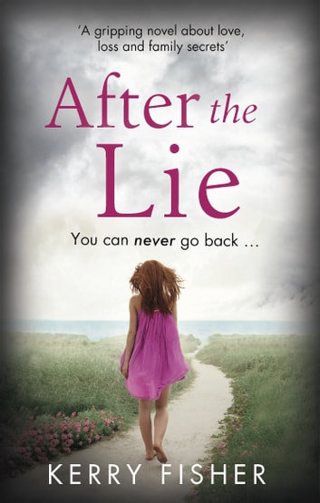 After the Lie - A gripping novel about love, loss and family secrets 電子書 by Kerry Fisher