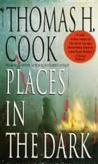 Places in the Dark ebook by Thomas H. Cook