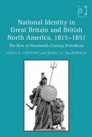 National Identity in Great Britain and British North America, 1815–1851 - The Role of Nineteenth-Century Periodicals ebook by Dr Mary Lu MacDonald,Dr Linda E Connors