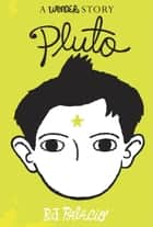 Pluto: A Wonder Story ebook by R. J. Palacio