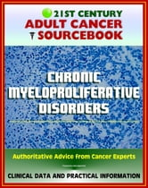 21st Century Adult Cancer Sourcebook: Chronic Myeloproliferative Disorders (Polycythemia Vera, Myelofibrosis, Thrombocythemia, CML) - Clinical Data for Patients, Families, and Physicians ebook by Progressive Management