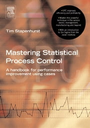 Mastering Statistical Process Control: A Handbook for Performance Improvement using Cases ebook by Stapenhurst, Tim