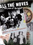 All the Moves (But None of the Licks) - Secrets of the Record Business ebook by Clive Selwood, John Peel