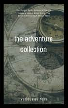 The Adventure Collection - Treasure Island, The Jungle Book, Gulliver's Travels, White Fang, The Merry Adventures of Robin Hood ebook by Jonathan Swift, Jack London, Rudyard Kipling,...