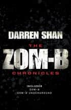 Zom-B Chronicles - Bind-up of Zom-B and Zom-B Underground ebook by Darren Shan