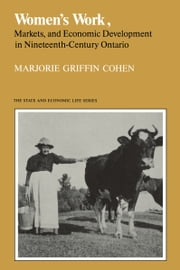 Women's Work, Markets and Economic Development in Nineteenth-Century Ontario ebook by Marjorie Griffin Cohen