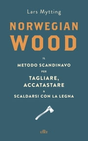 Norwegian wood - Il metodo scandinavo per tagliare, accatastare e scaldarsi con la legna ebook by Kobo.Web.Store.Products.Fields.ContributorFieldViewModel