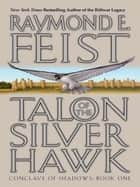 Talon of the Silver Hawk - Conclave of Shadows: Book One ebook by Raymond E Feist