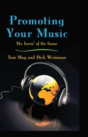 Promoting Your Music - The Lovin' of the Game ebook by Tom May,Dick Weissman