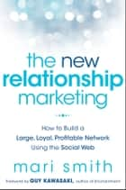 The New Relationship Marketing ebook by Mari Smith,Guy Kawasaki