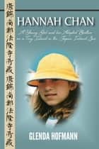 Hannah Chan - A Young Girl and her Adopted Brother on a Tiny Island in the Japan Inland Sea ebook by Glenda Hofmann