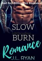 Slow Burn Romance - A Bad Boy Billionaire Romance ebook by J.L. Ryan