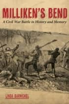 Milliken's Bend - A Civil War Battle in History and Memory ebook by Linda Barnickel