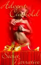 Advent Cuckold ebook by Secret Narrative