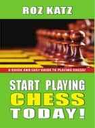 Start Playing Chess Today ebook by Roz Katz