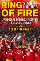 Ring of Fire - Liverpool into the 21st century: The Players' Stories ebook by