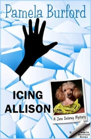 Icing Allison - Jane Delaney Mysteries, #4 ebook by Pamela Burford