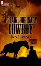 A Plain, Ordinary Cowboy ebook by Jan Irving