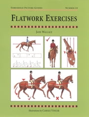 FLATWORK EXERCISES ebook by Jane Wallace, CAROLE VINCER