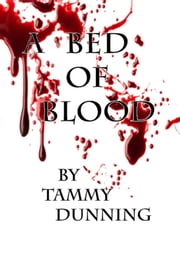 A Bed Of Blood ebook by Tammy Dunning