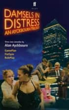 Damsels in Distress ebook by Alan Ayckbourn