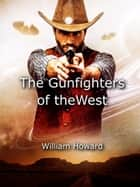Gunfighters of the West ebook by William Howard