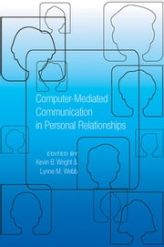 Computer-Mediated Communication in Personal Relationships ebook by Kevin B. Wright, Lynne M. Webb