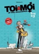 Toi et Moi et ma conscience - Tome 3 - 1 + 1 = 3 ebook by Monsieur B