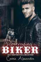 Destroying the Biker - The Biker, #8 ebook by Cassie Alexandra, K.L. Middleton