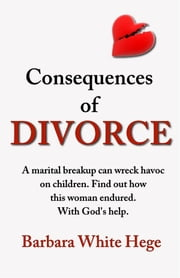 Consequences of Divorce ebook by Barbara White Hege
