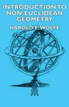Introduction To Non-Euclidean Geometry ebook by Harold E. Wolfe