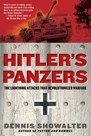 Hitler's Panzers - The Lightning Attacks that Revolutionized Warfare ebook by Dennis Showalter