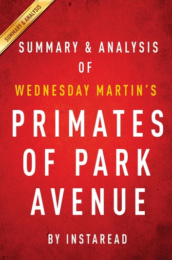 Summary of Primates of Park Avenue - by Wednesday Martin | Includes Analysis ebook by Instaread Summaries